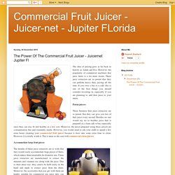 Commercial Fruit Juicer - Juicer-net - Jupiter FLorida: The Power Of The Commercial Fruit Juicer - Juicernet Jupiter Fl