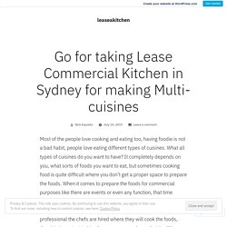 Go for taking Lease Commercial Kitchen in Sydney for making Multi-cuisines – leaseakitchen