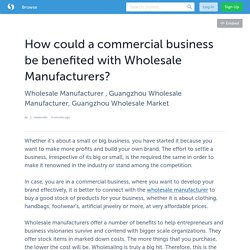 How could a commercial business be benefited with Wholesale Manufacturers?