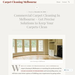 Commercial Carpet Cleaning In Melbourne – Get Precise Solutions to Keep Your Carpets Clean