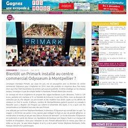 Bientôt un Primark installé au centre commercial Odysseum à Montpellier ?