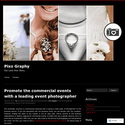Promote the commercial events with a leading event photographer