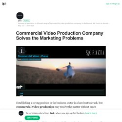 Commercial Video Production Company Solves the Marketing Problems