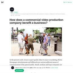 How does a commercial video production company benefit a business?