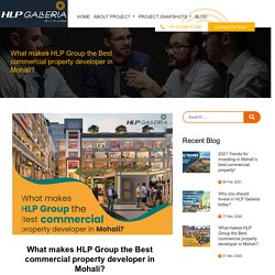 What makes HLP Group the Best commercial property developer in Mohali?