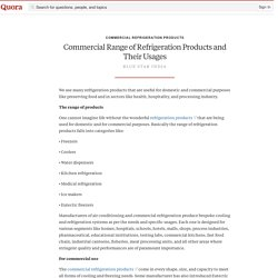 Commercial Range of Refrigeration Products and Their Usages