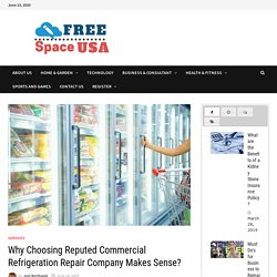 Why Choosing Reputed Commercial Refrigeration Repair Company Makes Sense?