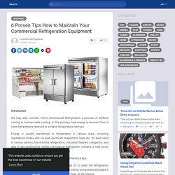 6 Proven Tips How to Maintain Your Commercial Refrigeration Equipment