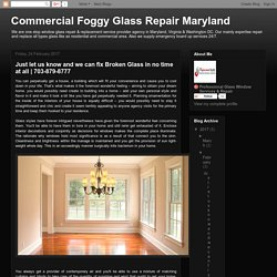 Commercial Foggy Glass Repair Maryland: Just let us know and we can fix Broken Glass in no time at all