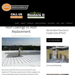 Benefits of Commercial Roof Coatings vs. Roof Replacement