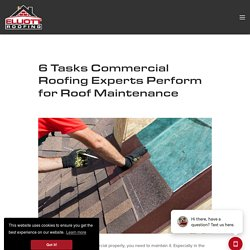 6 Tasks Commercial Roofing Experts Perform for Roof Maintenance