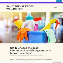 Get to choose the best commercial sanitising company: follow these tips! – Sanitising Services Wellington