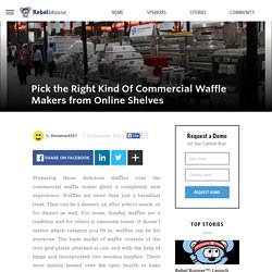Pick the Right Kind Of Commercial Waffle Makers from Online Shelves - Doramack147