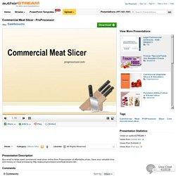Commercial Meat Slicer - Proprocessor