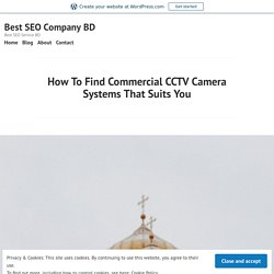 How To Find Commercial CCTV Camera Systems That Suits You – Best SEO Company BD