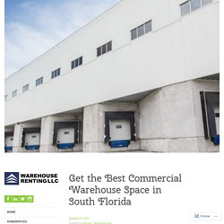 Get the Best Commercial Warehouse Space in South Florida