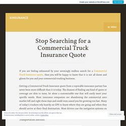 Stop Searching for a Commercial Truck Insurance Quote – XINSURANCE