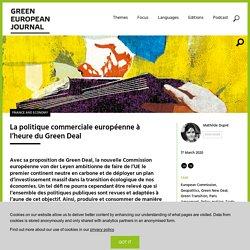 GREEN EUROPEAN JOURNAL 17/03/20 La politique commerciale européenne à l'heure du Green Deal