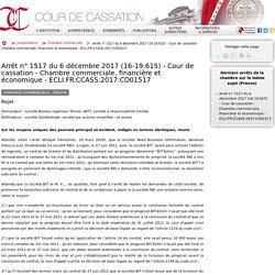 Arrêt n°1517 du 6 décembre 2017 (16-19.615) - Cour de cassation - Chambre commerciale, financière et économique - ECLI:FR:CCASS:2017:CO01517
