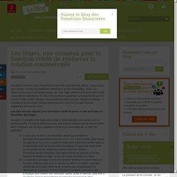 Les litiges, une occasion pour la fonction crédit de renforcer la relation commerciale - Le blog des fonctions financières