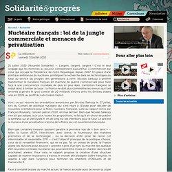 Nucléaire français: loi de la jungle commerciale et menaces de privatisation