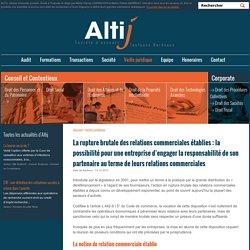 La rupture brutale des relations commerciales établies : la possibilité pour une entreprise d'engager la responsabilité de son partenaire au terme de leurs relations commerciales: Cabinet ALTIJ