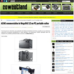 ACME commercialise le MegaPAC L2 un PC portable valise - Ordinateurs portables