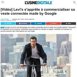 [Vidéo] Levi's s'apprête à commercialiser sa veste connectée made by Google