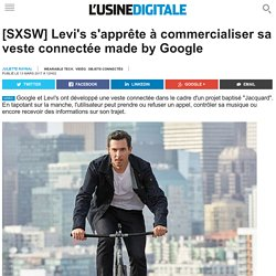 [SXSW] Levi's s'apprête à commercialiser sa veste connectée made by Google