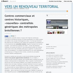 Centres commerciaux et centres historiques, «nouvelles» centralités génériques des métropoles brésiliennes ? « Vers un renouveau territorial