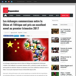Les échanges commerciaux entre la Chine et l'Afrique ont pris un excellent envol au premier trimestre 2017