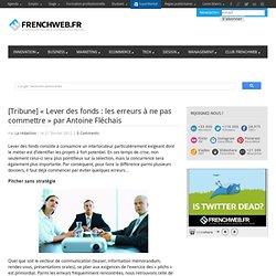 [Tribune] «Lever des fonds : les erreurs à ne pas commettre» par Antoine Fléchais