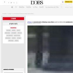Le commissaire d'Aulnay-sous-Bois avait lui-même été condamné dans une affaire de violences policières