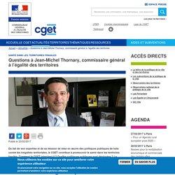 Questions à Jean-Michel Thornary, commissaire général à l'égalité des territoires
