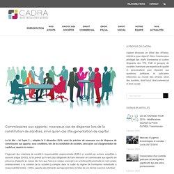 Commissaires aux apports :nouveaux cas de dispenselors de la constitution de sociétés, ainsi qu'en cas d'augmentation de capital - CADRA