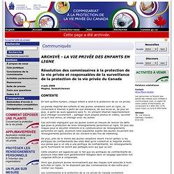 ARCHIVÉ - La vie privée des enfants en ligne - Résolution des commissaires à la protection de la vie privée et responsables de la surveillance de la protection de la vie privée du Canada - le 4 juin 2008