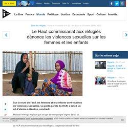 Le Haut commissariat aux réfugiés dénonce les violences sexuelles sur les femmes et les enfants