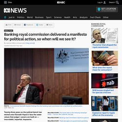 Banking royal commission delivered a manifesto for political action, so when will we see it?