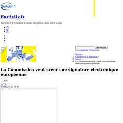 La Commission veut créer une signature électronique européenne