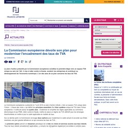 La Commission européenne dévoile son plan pour moderniser l'encadrement des taux de TVA