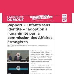 Rapport « Enfants sans identité » : adoption à l'unanimité par la commission des Affaires étrangères - Laurence Dumont