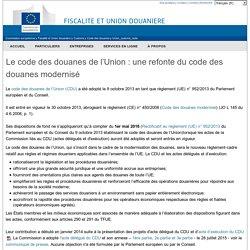 Le code des douanes de l'Union : une refonte du code des douanes modernisé - Commission Européenne