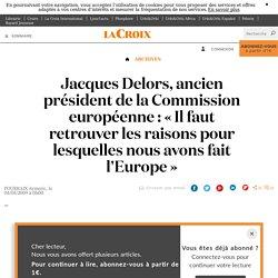Jacques Delors, ancien président de la Commission européenne : « Il faut retrouver les raisons pour lesquelles nous avons fait l'Europe » - La Croix