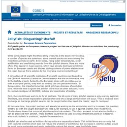 CORDIS 17/10/17 Jellyfish: Disgusting? Useful! Contributed by: European Science Foundation ESF participates in European research project on the use of jellyfish blooms as solutions for producing new products
