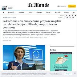 La Commission européenne propose un plan de relance de 750milliards, empruntés en commun