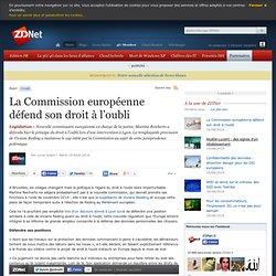 La Commission européenne défend son droit à l'oubli