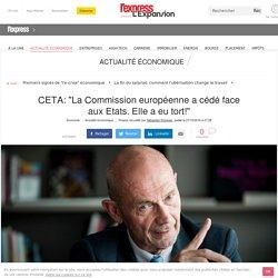 """CETA: """"La Commission européenne a cédé face aux Etats. Elle a eu tort!"""""""