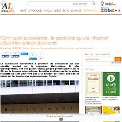 Commission européenne : le geoblocking, une infraction ciblant les acteurs dominants