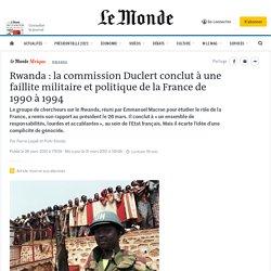 Rwanda : la commission Duclert conclut à une faillite militaire et politique de la France de 1990 à 1994