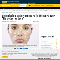 Commission under pressure in EU court over 'lie detector tech'